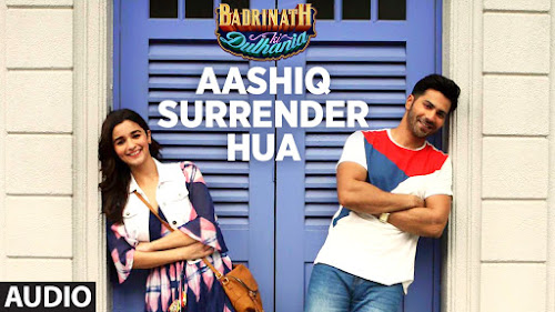 Aashiq Surrender Hua - Badrinath Ki Dulhania (2017)