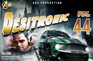Desitronic Vol.44 [Abk Production] DJ Abhishek