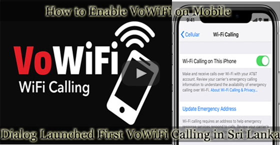 How to enable VoWiFi on mobile - Dialog launched first VoWiFi calling in Sri Lanka