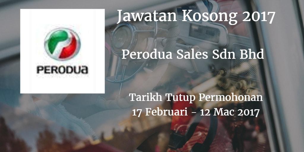 Jawatan Kosong Perodua Sales Sdn Bhd 17 Februari - 12 Mac 2017