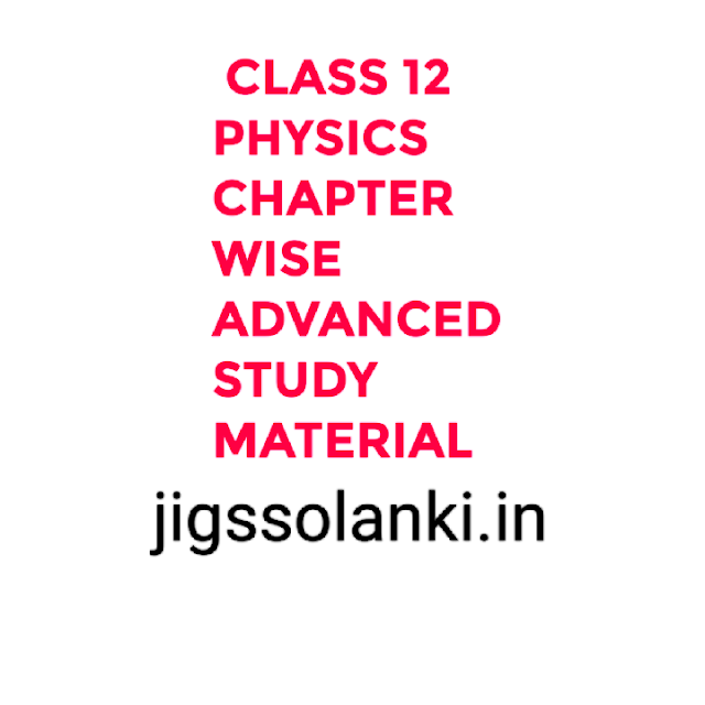 CLASS 12 PHYSICS CHAPTER WISE ADVANCED STUDY MATERIAL
