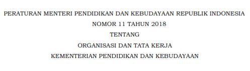 Permendikbud Nomor 11 Tahun 2018 tentang Organisasi dan Tata Kerja Kementerian Pendidikan dan Kebudayaan