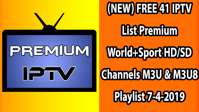 (NEW) FREE 41 IPTV List Premium World+Sport HD/SD Channels M3U & M3U8 Playlist 7-4-2019