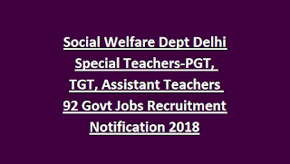 Social Welfare Dept Delhi Special Teachers-PGT, TGT, Assistant Teachers 92 Govt Jobs Recruitment Notification 2018