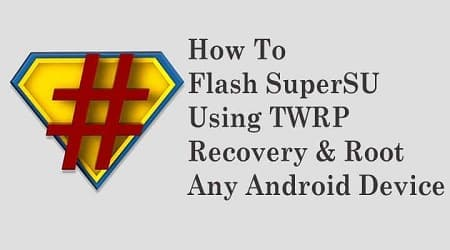 Root Any Android Device by Flash SuperSU Using TWRP Recovery