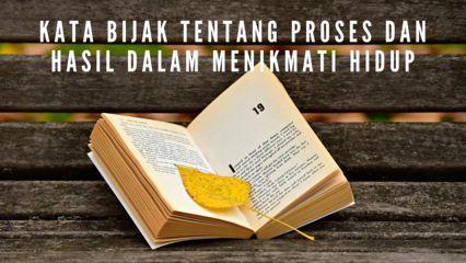 Kata Bijak Tentang Proses dan Hasil