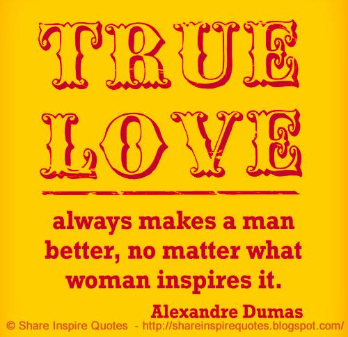 True Love Always Makes A Man Better, No Matter What Woman
