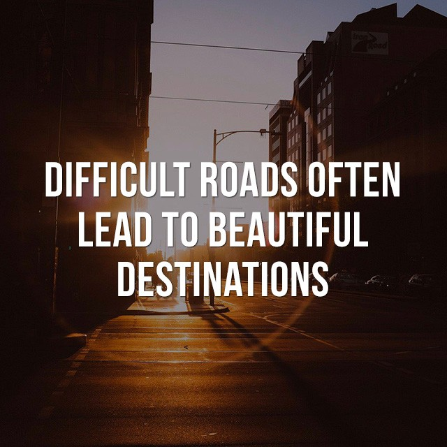 Difficult roads often lead to beautiful destinations. - Beautiful Quotes with Pictures