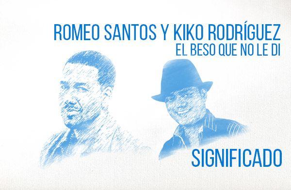 El Beso Que No Le Di significado de la canción Romeo Santos Kiko Rodríguez.