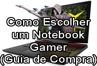 Como Escolher um Bom Notebook Gamer