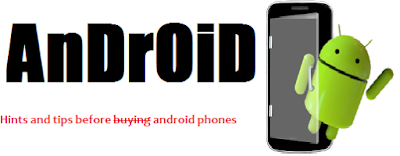 Hints and tips before buying android phones