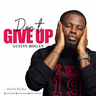Music] Austin Hogan – Don't Give Up | @iamAustinHogan