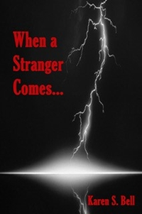 When a Stranger Comes... (Karen S. Bell)