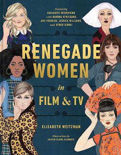 all about Renegade Women in Film and TV: 50 Trailblazers in Film and TV by Elizabeth Weitzman and illustrated by Austen Claire Clements