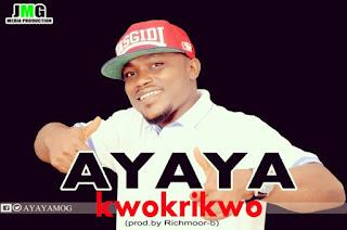 [Music] Ayaya – Kwokriwo Listen & Download