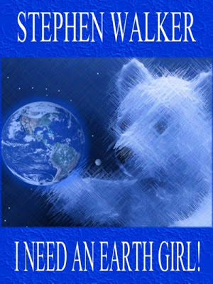 I Need An Earth Girl by Stephen Walker