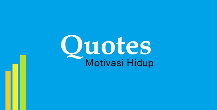 Quote yakni kutipan penting yang biasanya diambil dari perkataan atau goresan pena seseorang y Kumpulan Quotes Motivasi Hidup
