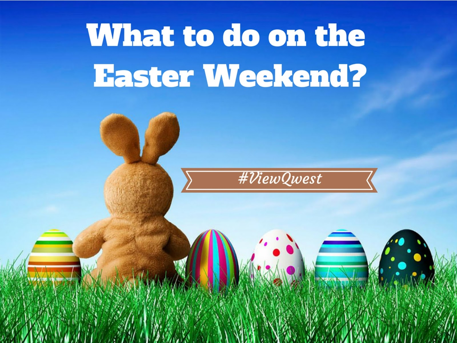What to do on the Easter Weekend