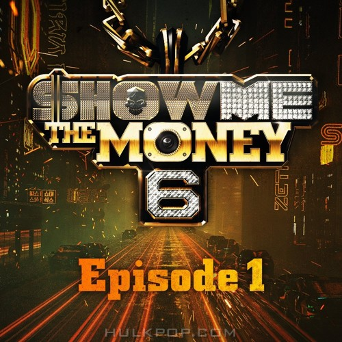 Various Artists – SHOW ME the MONEY 6 – Episode 1 (AAC)