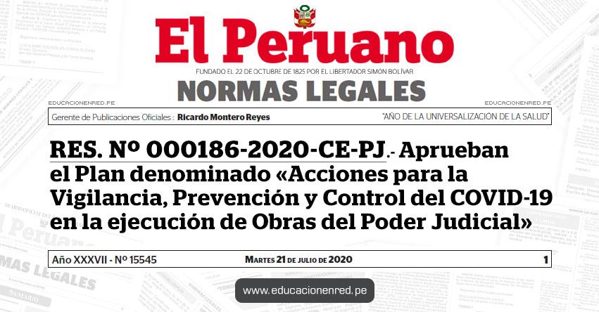 RES. Nº 000186-2020-CE-PJ.- Aprueban el Plan denominado «Acciones para la Vigilancia, Prevención y Control del COVID-19 en la ejecución de Obras del Poder Judicial»