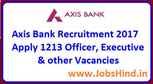 axis bank recruitment 2017 ke liye apply 1213 officer executive