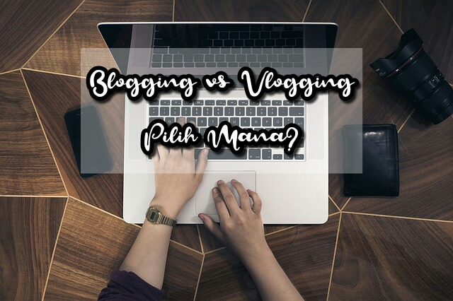 Blogging vs Vlogging Pilih Mana?