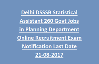 Delhi DSSSB Statistical Assistant 260 Govt Jobs in Planning Department Online Recruitment Exam Notification Last Date 21-08-2017