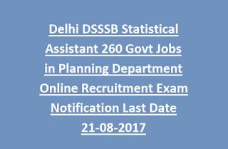 Delhi DSSSB Statistical Assistant 260 Govt Jobs in Planning Department Online Recruitment Exam Notification Last Date 21-08-2017