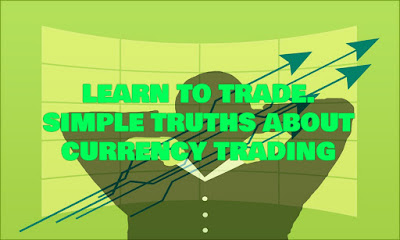 Currency Trading, Forex Trading, Forex Trading Online, How To Trade Forex For Beginners, Learn To Trade, Learn To Trade Forex, Simple Truths About Currency Trading, Simple, Truths, About