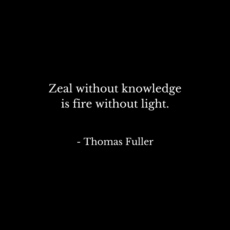 Zeal without knowledge is fire without - Thomas Fuller | #atozchallenge #quotes
