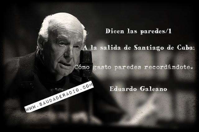 """""""A la salida de Santiago de Cuba: Cómo gasto paredes recordándote."""" Eduardo Galeano"""