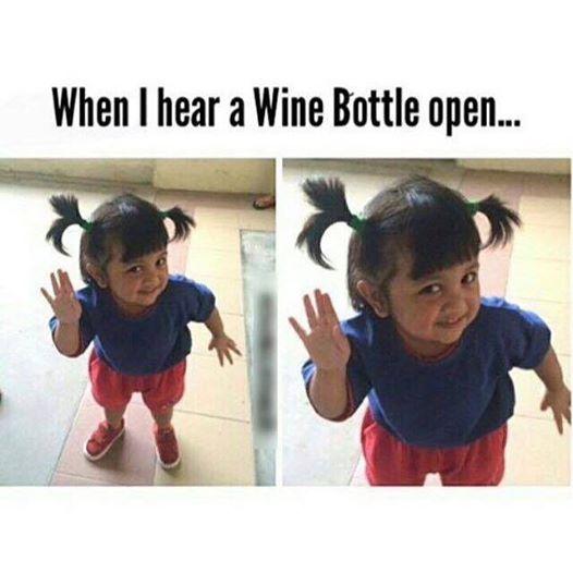 When I hear a wine bottle open.