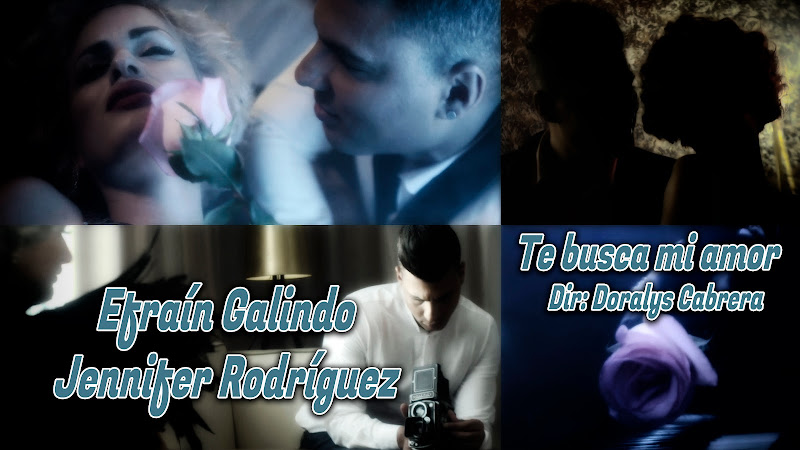 Efraín Galindo & Jennifer Rodríguez - ¨Te busca mi amor¨ - Videoclip - Dirección: Doralys Cabrera