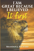 I AM GREAT BECAUSE I BELIEVED IT FIRST by Brandon Richard