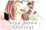 Anta Nanka Daikirai