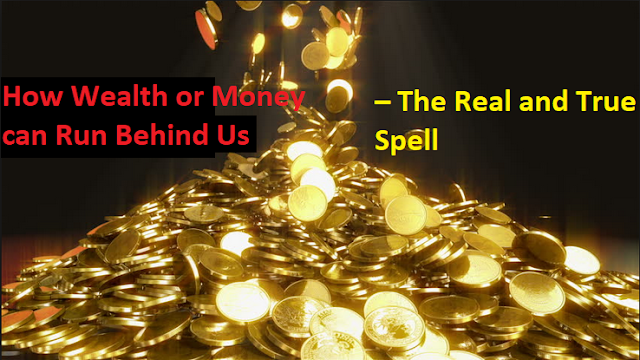 How Wealth or Money Run Behind Us The Real and True Spell