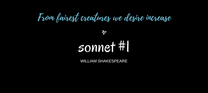 "Analysis of William Shakespeare's Sonnet #1 ""From fairest creatures we desire increase"""