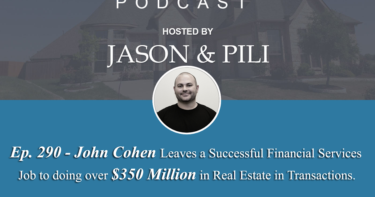 Ep. 290 John Cohen Leaves a Successful Financial Services Job to doing over $350 Million in Real Estate in Transactions.