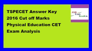 TSPECET Answer Key 2016 Cut off Marks Physical Education CET Exam Analysis