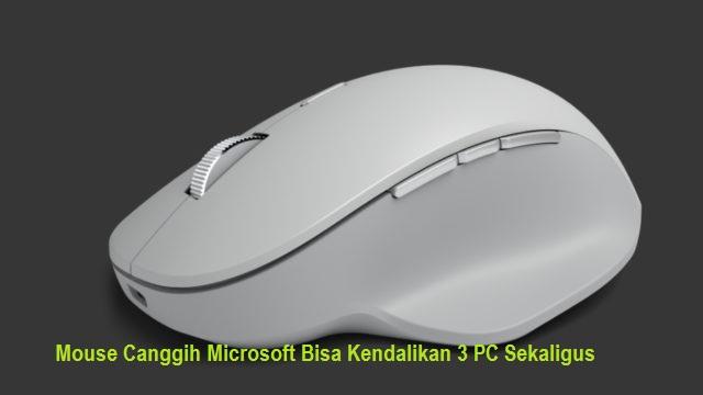 Surface Precision, Mouse Microsoft Yang Bisa Kontrol 3 PC Sekaligus