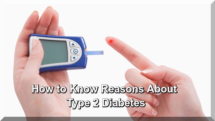 How to Know Reasons About Type 2 Diabetes