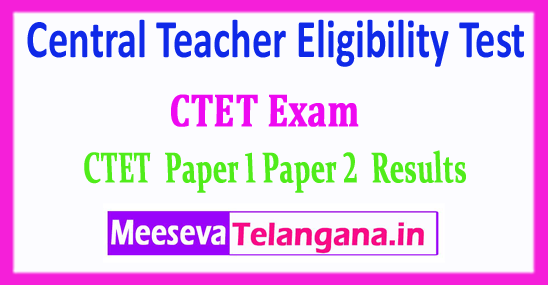 CTET Central Teacher Eligibility Test CTET Paper 1 Paper 2 Results 2018