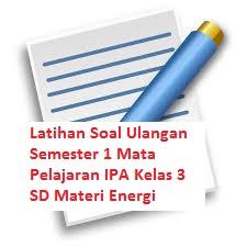 Latihan Soal Ulangan Semester 1 Mata Pelajaran IPA Kelas 3 SD Materi Energi