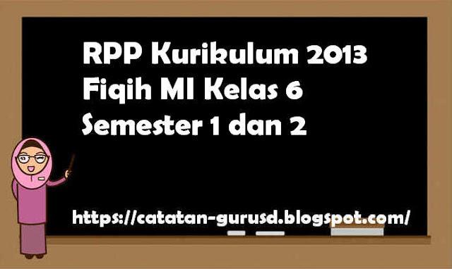 RPP Kurikulum 2013 Fiqih MI Kelas 6 Semester 1 dan 2