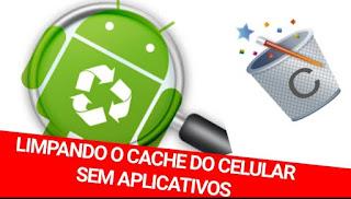 Limpando o cache do celular sem aplicativos!