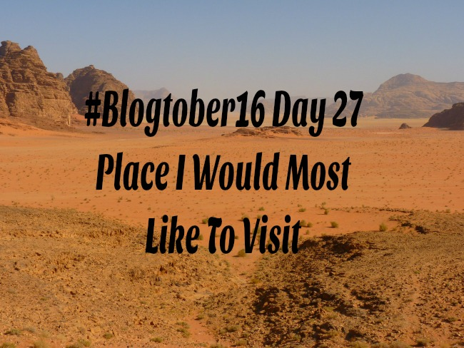 #Blogtober16-Day-27-Place-I-Would-Most-Like-To-Visit-text-over-image-of-negev-desert-jordan