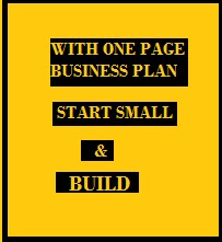THE ENTREPRENEUR AND BUSINESS PLANNING -  START SMALL AND BUILD
