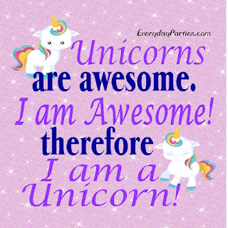 Unicorns are awesome. I am Awesome! Therefore I am a Unicorn! by EverydayParties