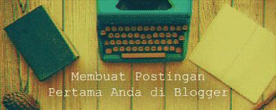 Cara-membuat-postingan-di-blogspot-blogger