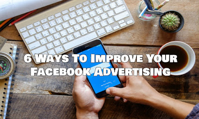 6 Ways To Improve Your Facebook Advertising